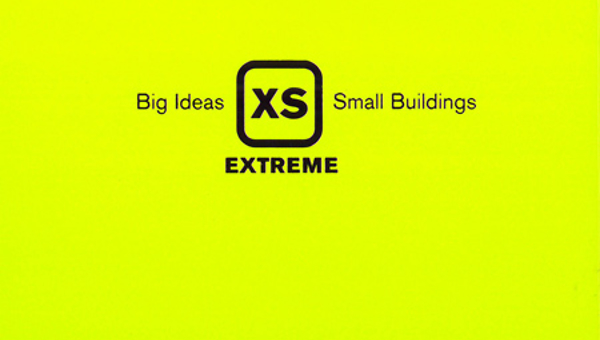 XS Extreme- Big Ideas, Small Buildings